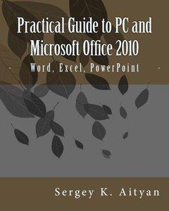 Practical Guide to PC and Microsoft Office 2010: Word, Excel, PowerPoint