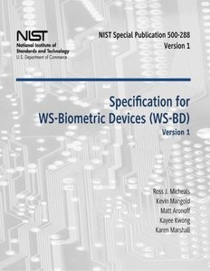Specification for WS-Biometric Devices (WS-BD) Version 1: Recommendations of the National Institute of Standards and Technology (Special Publication 500-288)-cover