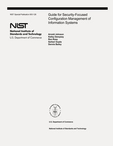 Guide for Security-Focused Configuration Management of Information Systems: The National Institute of Standards and Technology Special Publication 800-128-cover