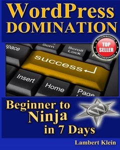 WordPress Domination - Beginner to NINJA in 7 Days: In Just Seven Days, You Can Go From Wordpress Zero To Wordpress Hero-cover