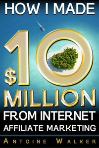 How I Made $10 Million From Internet Affiliate Marketing-cover