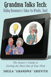 Grandma Talks Tech:  Baby Boomers Take to iPads, Too!: The Senior's Guide to Getting the Most Out of Your iPad-cover