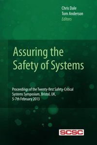 Assuring the Safety of Systems: Proceedings of the Twenty-first Safety-critical Systems Symposium, Bristol, UK, 5-7th February 2013 (Proceedings of the Safety-critical Systems Symposium)-cover