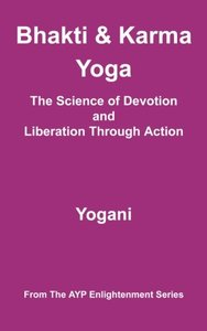 Bhakti & Karma Yoga - The Science of Devotion and Liberation Through Action: (AYP Enlightenment Series)-cover