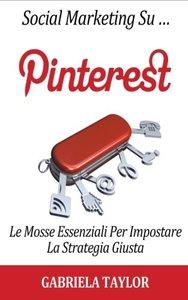 Social Marketing Su Pinterest: Le Mosse Essenziali Per Impostare La Strategia Giusta (Italian Edition)-cover