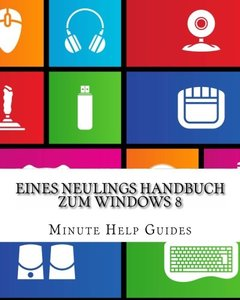 Eines Neulings Handbuch zum Windows 8 (German Edition)