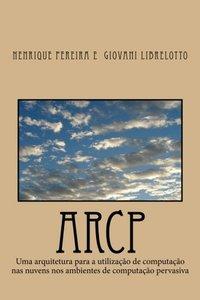 Arcp: Uma arquitetura para a utilização de computação nas nuvens nos ambientes de computação pervasiva (Portuguese Edition)-cover