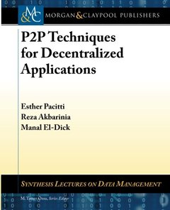 P2P Techniques for Decentralized Applications (Synthesis Lectures on Data Management)-cover