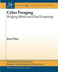 Cyber Foraging: Bridging Mobile and Cloud Computing (Synthesis Lectures on Mobile and Pervasive Computing)-cover