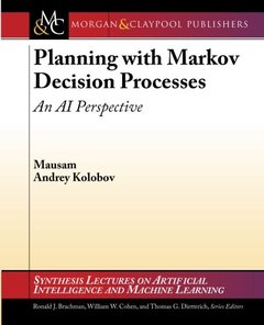 Planning with Markov Decision Processes: An AI Perspective (Synthesis Lectures on Artificial Intelligence and Machine Learning)-cover