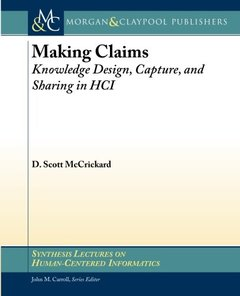 Making Claims: Knowledge Design, Capture, and Sharing in HCI (Synthesis Lectures on Human-Centered Informatics)-cover