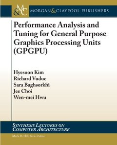 Performance Analysis and Tuning for General Purpose Graphics Processing Units (Synthesis Lectures on Computer Architecture)-cover