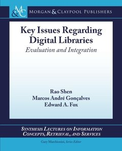 Key Issues Regarding Digital Libraries: Evaluation and Integration (Synthesis Lectures on Information Concepts, Retrieval, and S)-cover