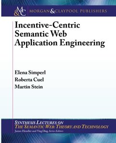 Incentive-Centric Semantic Web Application Engineering (Synthesis Lectures on the Semantic Web: Theory and Technology)-cover
