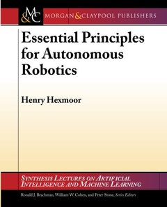 Essential Principles for Autonomous Robotics (Synthesis Lectures on Artificial Intelligence and Machine Le)-cover
