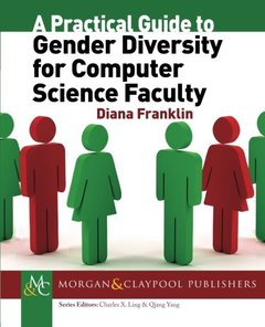 A Practical Guide to Gender Diversity for Computer Science Faculty (Synthesis Lectures on Professionalism and Career Advancement for Scientists and Engineers)-cover