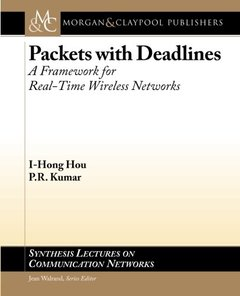 Packets with Deadlines: A Framework for Real-Time Wireless Networks (Synthesis Lectures on Communication Networks)-cover