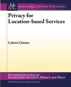 Privacy for Location-based Services (Synthesis Lectures on Information Security, Privacy, and Tru)-cover