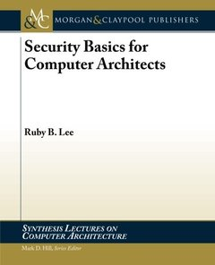 Security Basics for Computer Architects (Synthesis Lectures on Computer Architecture)