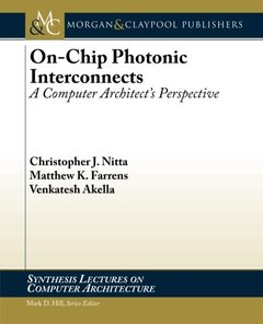 On-Chip Photonic Interconnects: A Computer Architect's Perspective (Synthesis Lectures on Computer Architecture)-cover
