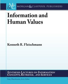 Information and Human Values (Synthesis Lectures on Information Concepts, Retrieval, and Services)