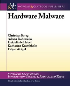 Hardware Malware (Synthesis Lectures on Information Security, Privacy, and Tru)-cover