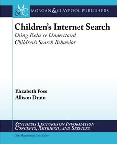 Children's Internet Search: Using Roles to Understand Children's Search Behavior (Synthesis Lectures on Information Concepts, Retrieval, and S)-cover