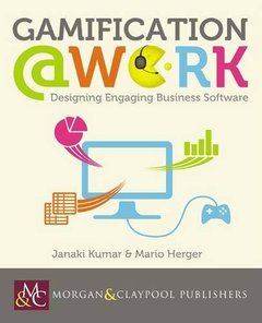Gamification at Work: Designing Engaging Business Software (Synthesis Lectures on Human-Centered Informatics)-cover