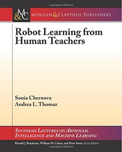 Robot Learning from Human Teachers (Synthesis Lectures on Artificial Intelligence and Machine Le)-cover