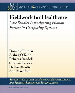 Fieldwork for Healthcare: Case Studies Investigating Human Factors in Computing Systems (Synthesis Lectures on Assistive, Rehabilitative, and Health-Preserving Technologies)-cover