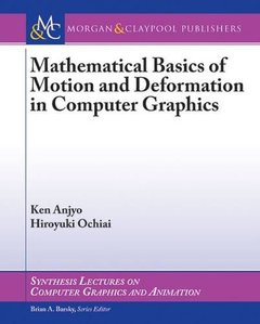 Mathematical Basics of Motion and Deformation in Computer Graphics (Synthesis Lectures on Computer Graphics and Animation)-cover