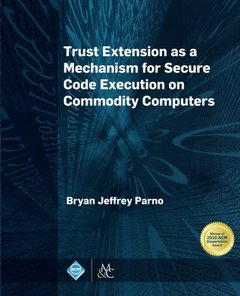 Trust Extension as a Mechanism for Secure Code Execution on Commodity Computers (Acm Books)-cover