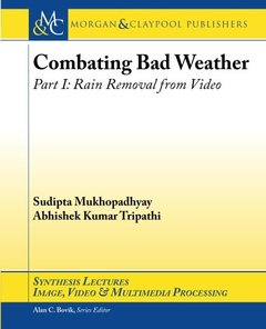 Combating Bad Weather Part I: Rain Removal from Video (Synthesis Lectures on Image, Video, & Multimedia Processing)-cover