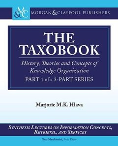 The Taxobook: History, Theories, and Concepts of Knowledge Organization, Part 1 of a 3-Part Series (Synthesis Lectures on Information Concepts, Retrieval, and Services)-cover