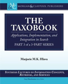 The Taxobook: Applications, Implementation, and Integration in Search, Part 3 of a 3-Part Series (Synthesis Lectures on Information Concepts, Retrieval, and Services)-cover