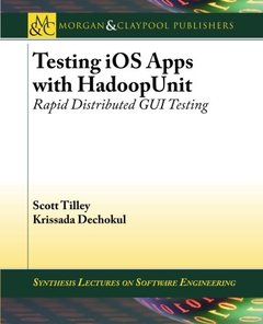 Testing iOS Apps with HadoopUnit: Rapid Distributed GUI Testing (Synthesis Lectures on Software Engineering)-cover