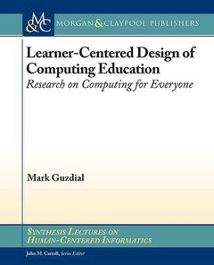 Learner-Centered Design of Computing Education: Research on Computing for Everyone (Synthesis Lectures on Human-Centered Informatics)-cover