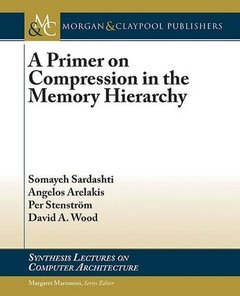 A Primer on Compression in the Memory Hierarchy-cover
