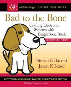 Bad to the Bone: Crafting Electronic Systems with BeagleBone Black, Second Edition (Synthesis Lectures on Digital Circuits and Systems)-cover