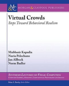 Virtual Crowds: Steps Toward Behavioral Realism (Synthesis Lectures on Visual Computing: Computer Graphics, Animation, Computational Photography and Imaging)-cover