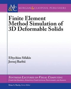Finite Element Method Simulation of 3D Deformable Solids (Synthesis Lectures on Visual Computing: Computer Graphics, Animation, Computational Photography, and Imaging)-cover
