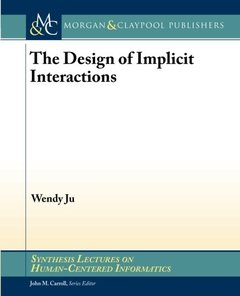 The Design of Implicit Interactions (Synthesis Lectures on Human-Centered Informatics)
