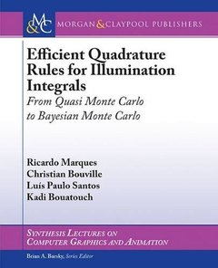 Efficient Quadrature Rules for Illumination Integrals: From Quasi Monte Carlo to Bayesian Monte Carlo (Synthesis Lectures on Computer Graphics and Animation)-cover