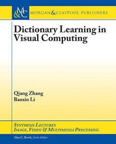 Dictionary Learning in Visual Computing (Synthesis Lectures on Image, Video, & Multimedia Processing)