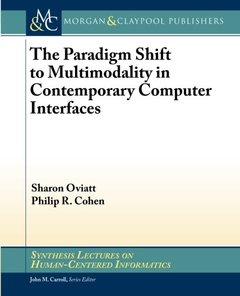 The Paradigm Shift to Multimodality in Contemporary Computer Interfaces (Synthesis Lectures on Human-Centered Informatics)-cover