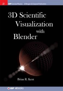 3D Scientific Visualization with Blender (IOP Concise Physics: A Morgan & Claypool Publication)-cover