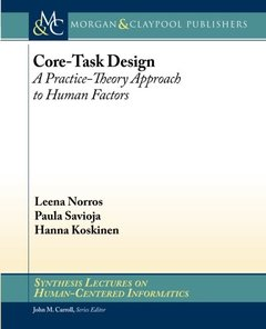 Core-Task Design: A Practice-Theory Approach to Human Factors (Synthesis Lectures on Human-Centered Informatics)-cover