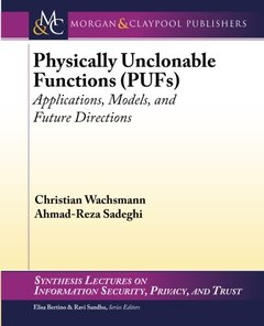 Physically Unclonable Functions (PUFs): Applications, Models, and Future Directi (Synthesis Lectures on Information Security, Privacy, and Tru)-cover