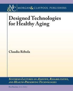 Designed Technologies for Healthy Aging (Synthesis Lectures on Assistive, Rehabilitative, and Health-Preserving Technologies)-cover