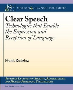 Clear Speech: Technologies That Enable the Expression and Reception of Language (Synthesis Lectures on Assistive, Rehabilitative, and Health-Preserving Technologies)-cover
